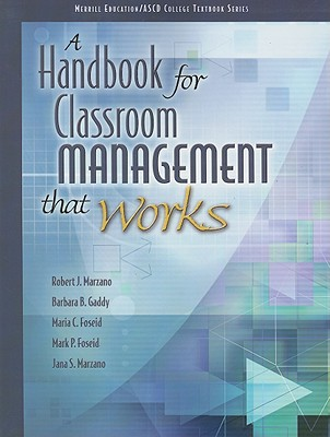 A Handbook for Classroom Management that Works By Marzano, Robert J./ Gaddy, Barbara B./ Foseid, Maria C./ Foseid, Mark P./ Marzano, Jana S.
