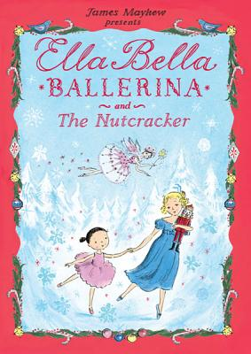 Ella Bella Ballerina and the Nutcracker By Mayhew, James